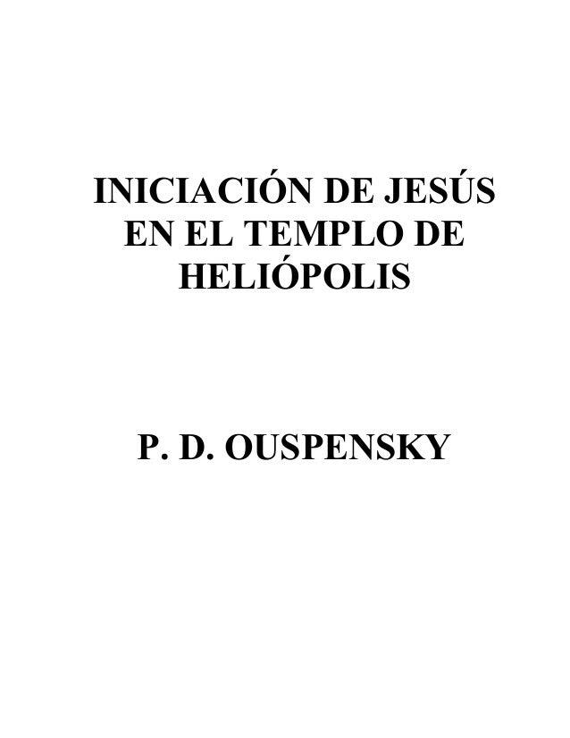 INICIACIÓN DE JESÚS EN EL TEMPLO DE HELIÓPOLIS P. D. OUSPENSKY