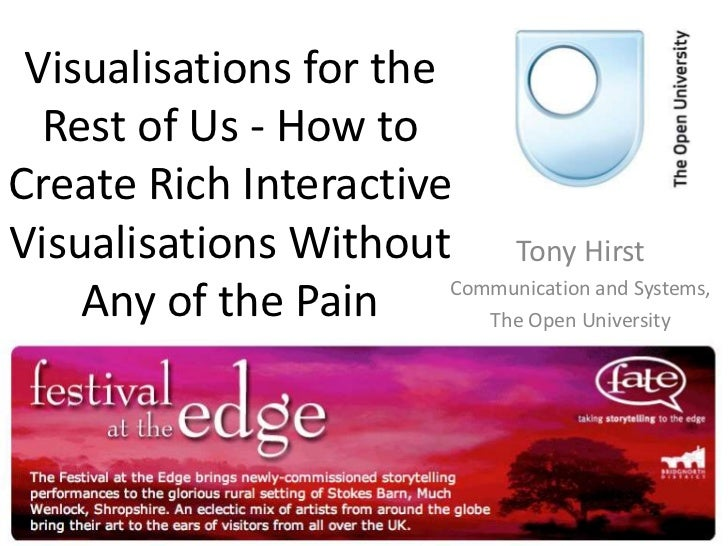 Visualisations for the Rest of Us - How to Create Rich Interactive Visualisations Without Any of the Pain<br />Tony Hirst<...