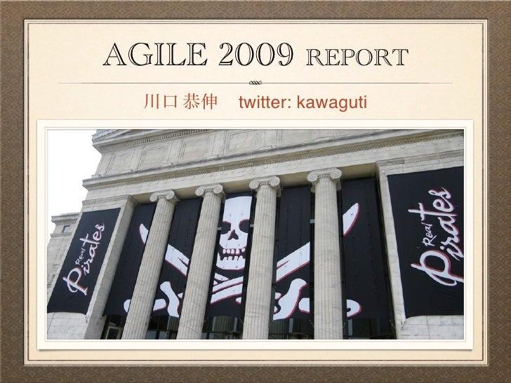 AGILE 2009     REPORT        twitter: kawaguti