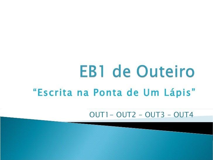 """"""" Escrita na Ponta de Um Lápis"""" OUT1- OUT2 – OUT3 – OUT4"""