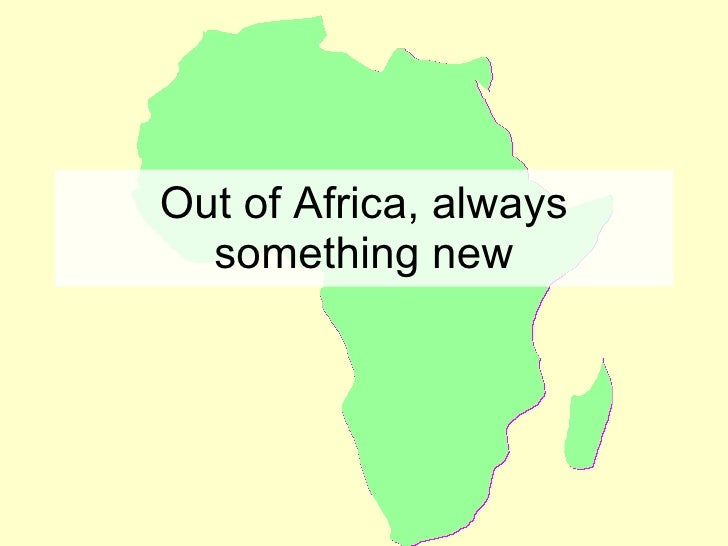 Out of Africa, always something new