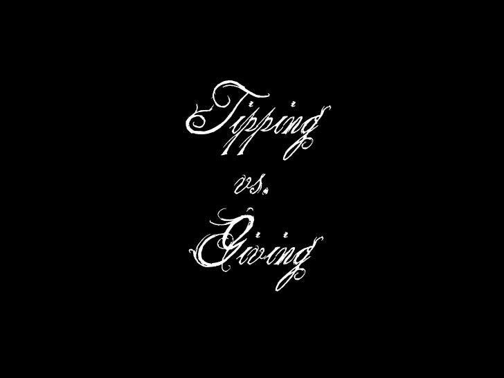 Tipping    vs.  Giving