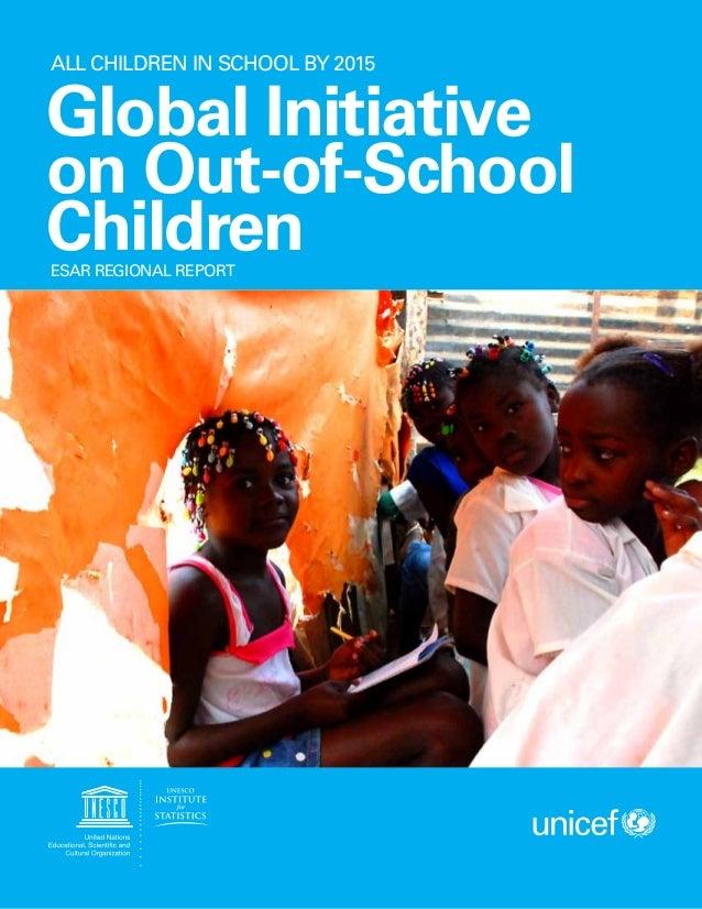 ESAR REGIONAL REPORT ALL CHILDREN IN SCHOOL BY 2015 Global Initiative on Out-of-School Children