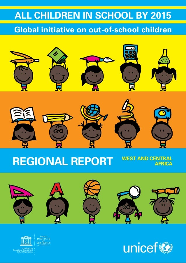 Global initiative on out-of-school children ALL CHILDREN IN SCHOOL BY 2015 REGIONAL REPORT WEST AND CENTRAL AFRICA