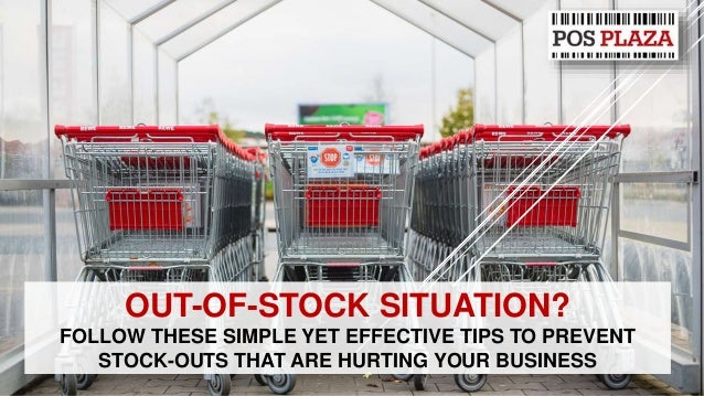 OUT-OF-STOCK SITUATION? FOLLOW THESE SIMPLE YET EFFECTIVE TIPS TO PREVENT STOCK-OUTS THAT ARE HURTING YOUR BUSINESS