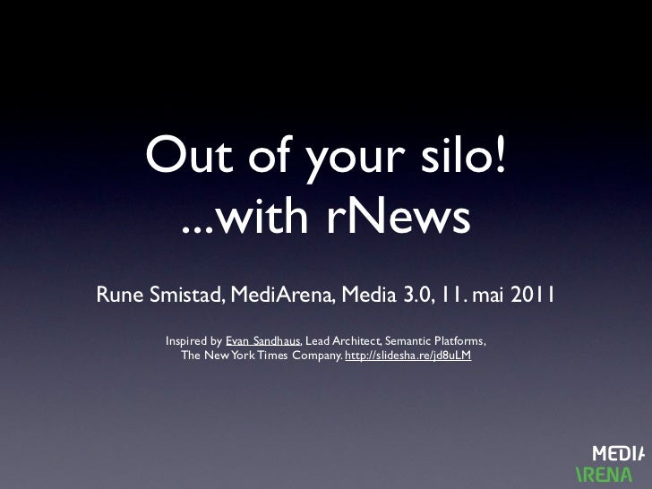 Out of your silo!      ...with rNewsRune Smistad, MediArena, Media 3.0, 11. mai 2011       Inspired by Evan Sandhaus, Lead...