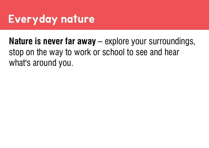 Everyday natureNature is never far away – explore your surroundings,stop on the way to work or school to see and hearwhats...