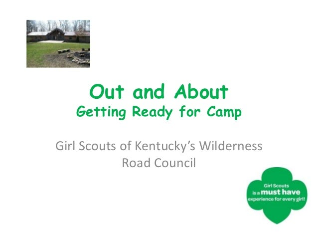 Out and About   Getting Ready for CampGirl Scouts of Kentucky's Wilderness            Road Council