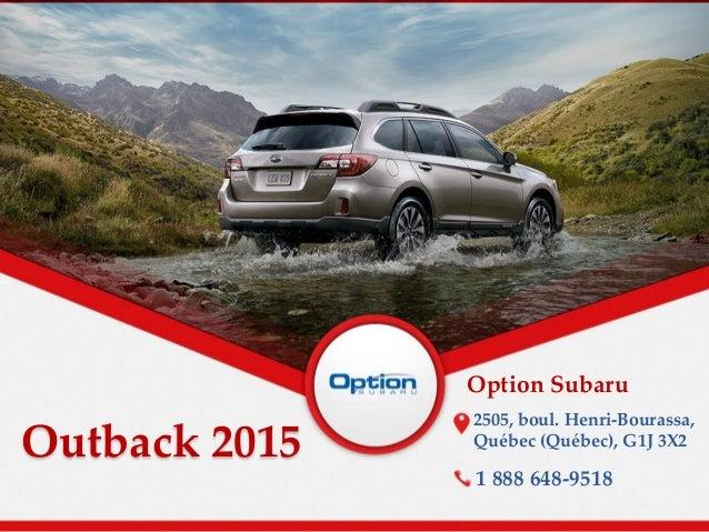 Outback 2015 Option Subaru 2505, boul. Henri-Bourassa, Québec (Québec), G1J 3X2 1 888 648-9518