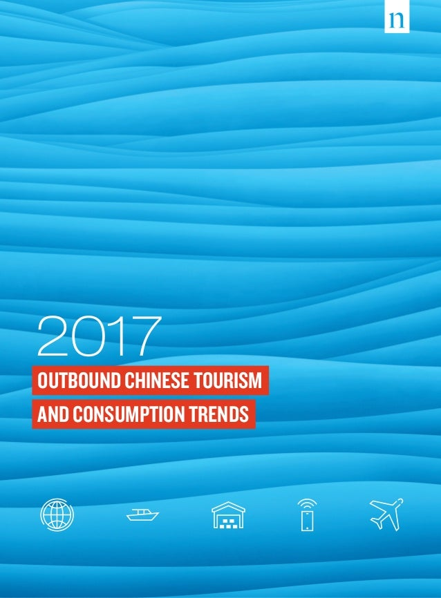 2017 OUTBOUNDCHINESETOURISM AND CONSUMPTION TRENDS