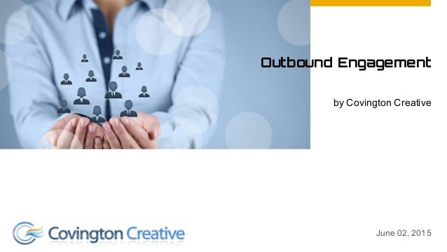 Outbound Engagement by Covington Creative June 02, 2015