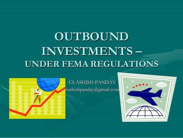 OUTBOUND INVESTMENTS – UNDER FEMA REGULATIONS -CS ASHISH PANDAY csashishpanday@gmail.com