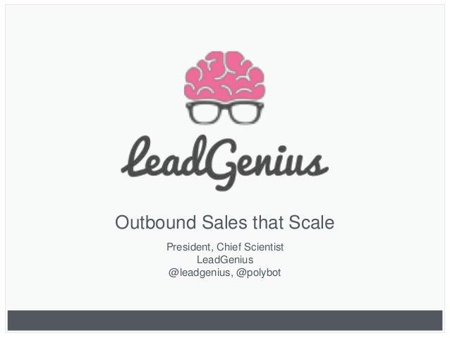 Outbound Sales that Scale President, Chief Scientist LeadGenius @leadgenius, @polybot