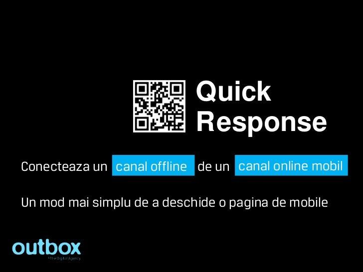 Quick                            R esponseConecteaza un canal offline de un canal online mobilUn mod mai simplu de a desch...
