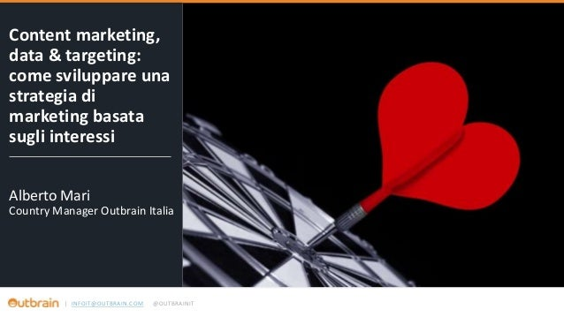 | INFOIT@OUTBRAIN.COM @OUTBRAINIT Content marketing, data & targeting: come sviluppare una strategia di marketing basata s...