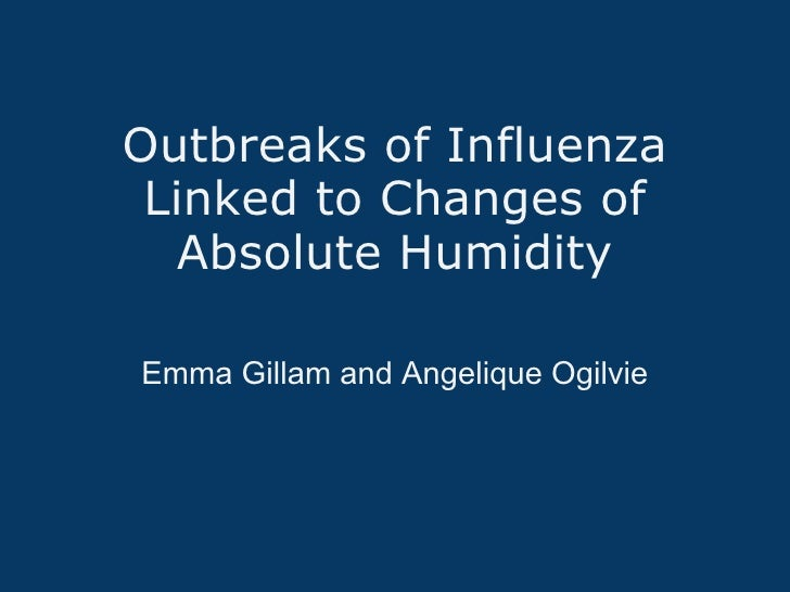 Outbreaks of Influenza Linked to Changes of Absolute Humidity Emma Gillam and Angelique Ogilvie