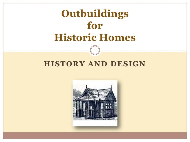 History And design<br />Outbuildings forHistoric Homes<br />