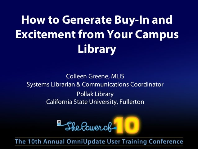 How to Generate Buy-In and Excitement from Your Campus Library Colleen Greene, MLIS Systems Librarian & Communications Coo...