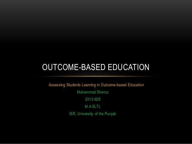 Assessing Students Learning in Outcome-based Education Muhammad Sheroz 2013-928 M.A ELTL IER, University of the Punjab OUT...