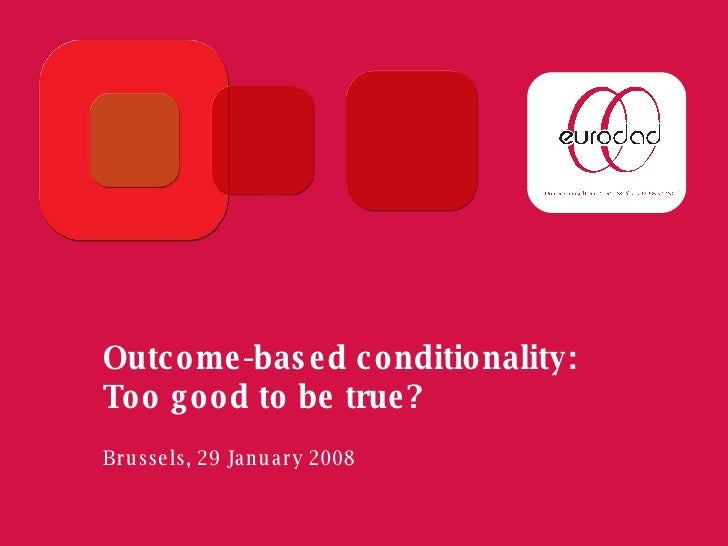 Outcome-based conditionality: Too good to be true? Brussels, 29 January 2008
