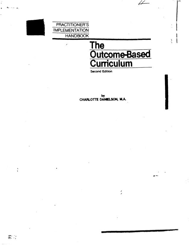 PRACTITIONER'S IMPLEMENTATION HANDBOOK The Outcome-Based Curriculum Second Edition l by CHARLOTTE DANELSON, M.A. t I