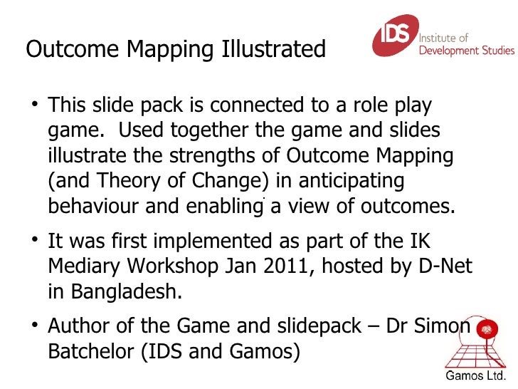 Outcome Mapping Illustrated <ul><li>This slide pack is connected to a role play game.  Used together the game and slides i...