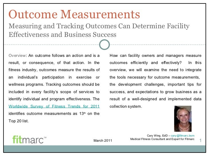 Outcome Measurements Cary Wing, EdD –  [email_address] Medical Fitness Consultant and Expert for Fitmarc 1 Overview : An o...