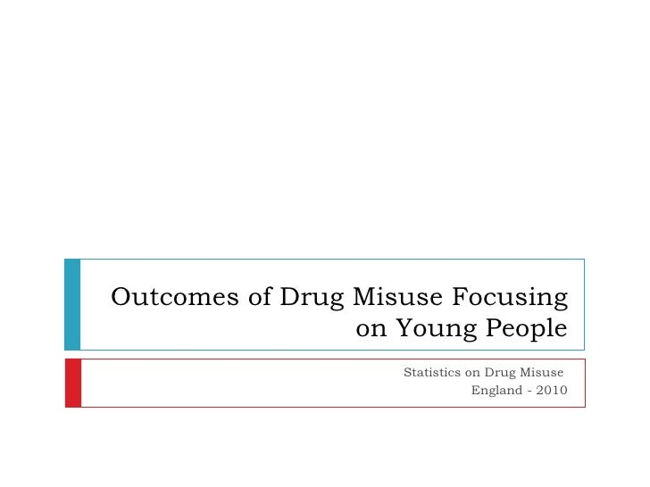 Outcomes of Drug Misuse Focusing on Young People Statistics on Drug Misuse  England - 2010