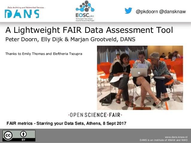 www.dans.knaw.nl DANS is an institute of KNAW and NWO @pkdoorn @dansknaw FAIR metrics - Starring your Data Sets, Athens, 8...