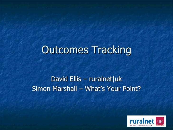 Outcomes Tracking David Ellis – ruralnet|uk Simon Marshall – What's Your Point?