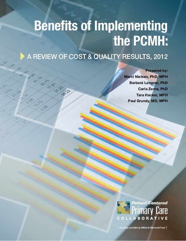 Benefits of Implementing the PCMH: A Review of COST & QUALITY RESULTS, 2012 Prepared by: Marci Nielsen, PhD, MPH Barbara ...