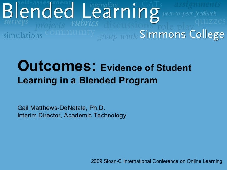 Outcomes:  Evidence of Student Learning in a Blended Program Gail Matthews-DeNatale, Ph.D. Interim Director, Academic Tech...
