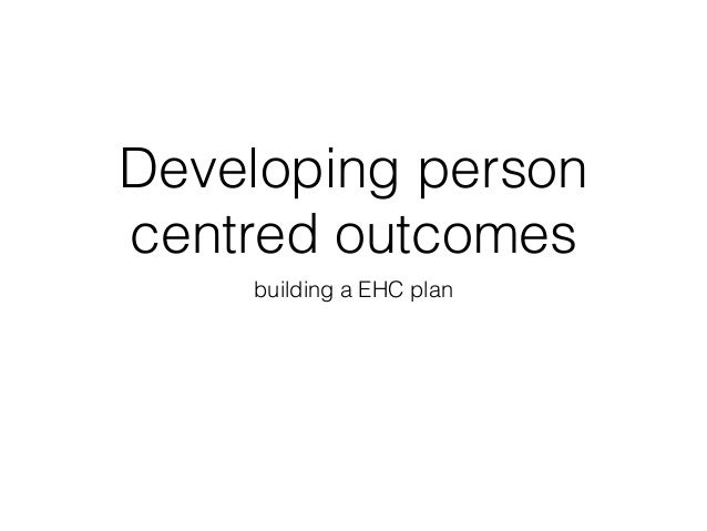 Developing person centred outcomes building a EHC plan