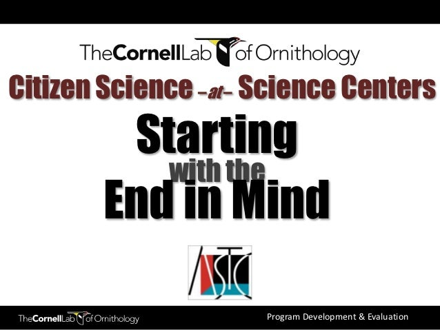 Citizen Science –at – Science Centers         Starting           with the        End in Mind                      Program ...