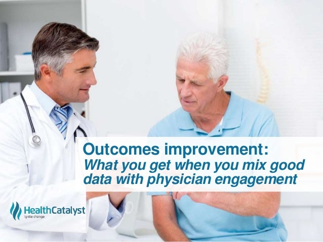 Outcomes improvement: What you get when you mix good data with physician engagement