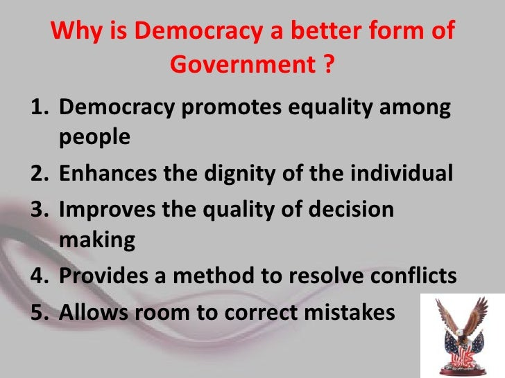 democracy best form of government essay Democracy is the best form of government from the devel­opment point of view it provides every individual equal opportunity for his/her progress and guarantees freedom to everyone to take up any enterprise and activity of his/her choice.