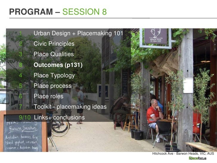 PROGRAM – SESSION 8 1    Urban Design + Placemaking 101 2    Civic Principles 3    Place Qualities 8    Outcomes (p131) 4 ...
