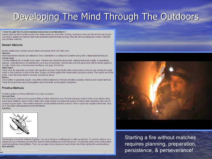 Developing The Mind Through The Outdoors Starting a fire without matches requires planning, preparation, persistence, & pe...