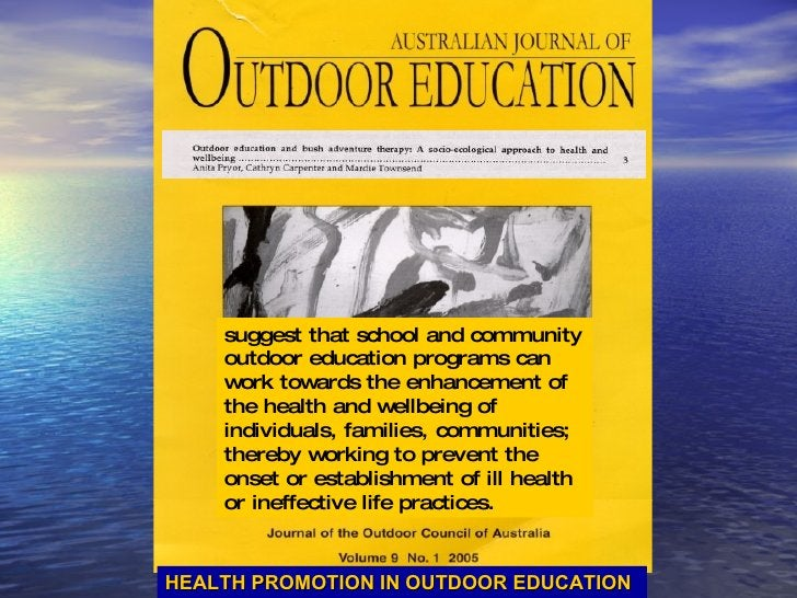 suggest that school and community outdoor education programs can work towards the enhancement of the health and wellbeing ...