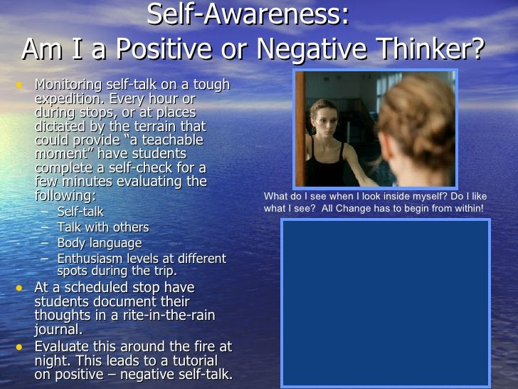 Self-Awareness:  Am I a Positive or Negative Thinker? <ul><li>Monitoring self-talk on a tough expedition. Every hour or du...