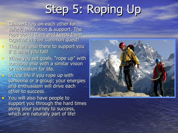 Step 5: Roping Up <ul><li>Climbers rely on each other for safety, motivation & support. The rope bonds them and keeps them...