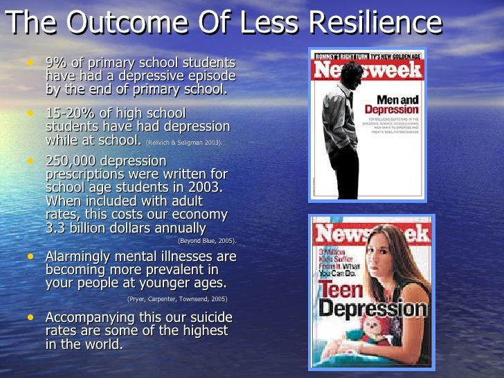 The Outcome Of Less Resilience <ul><li>9% of primary school students have had a depressive episode by the end of primary s...