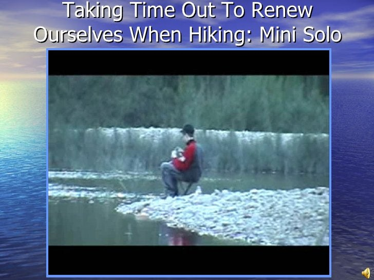 Taking Time Out To Renew Ourselves When Hiking: Mini Solo