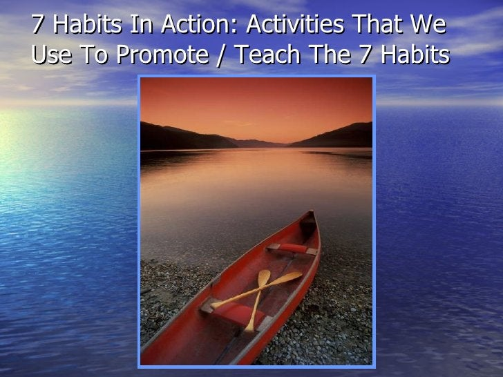 7 Habits In Action: Activities That We Use To Promote / Teach The 7 Habits