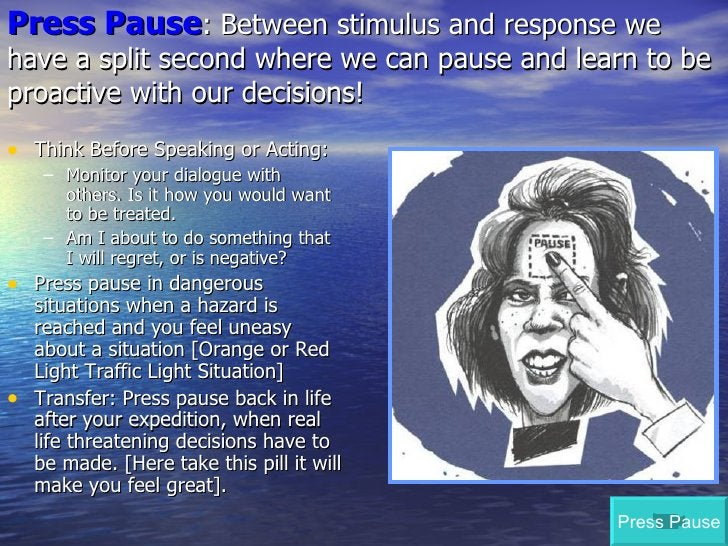 Press Pause : Between stimulus and response we have a split second where we can pause and learn to be proactive with our d...