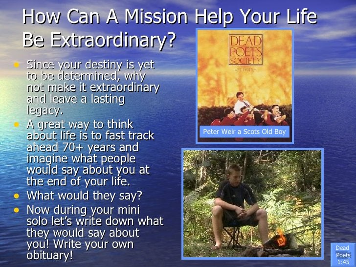 How Can A Mission Help Your Life Be Extraordinary? <ul><li>Since your destiny is yet to be determined, why not make it ext...