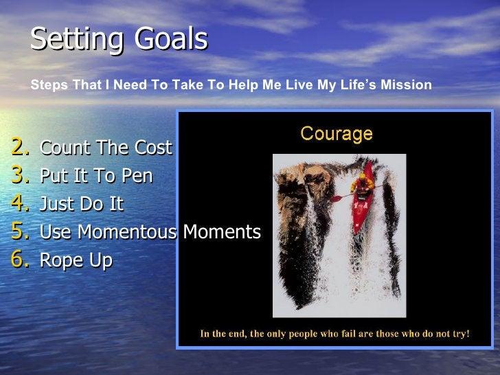 Setting Goals <ul><li>Count The Cost </li></ul><ul><li>Put It To Pen </li></ul><ul><li>Just Do It </li></ul><ul><li>Use Mo...