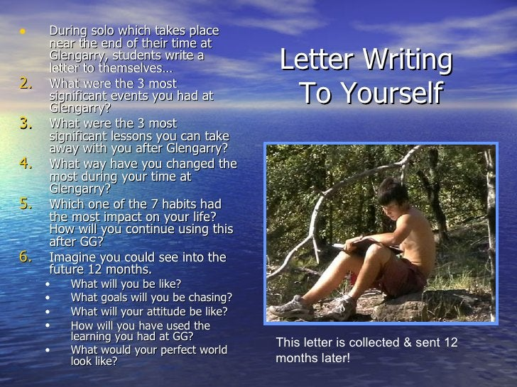 Letter Writing  To Yourself <ul><li>During solo which takes place near the end of their time at Glengarry, students write ...