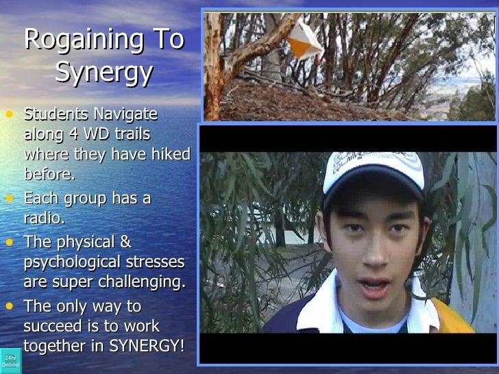 Rogaining To Synergy <ul><li>Students Navigate along 4 WD trails where they have hiked before. </li></ul><ul><li>Each grou...