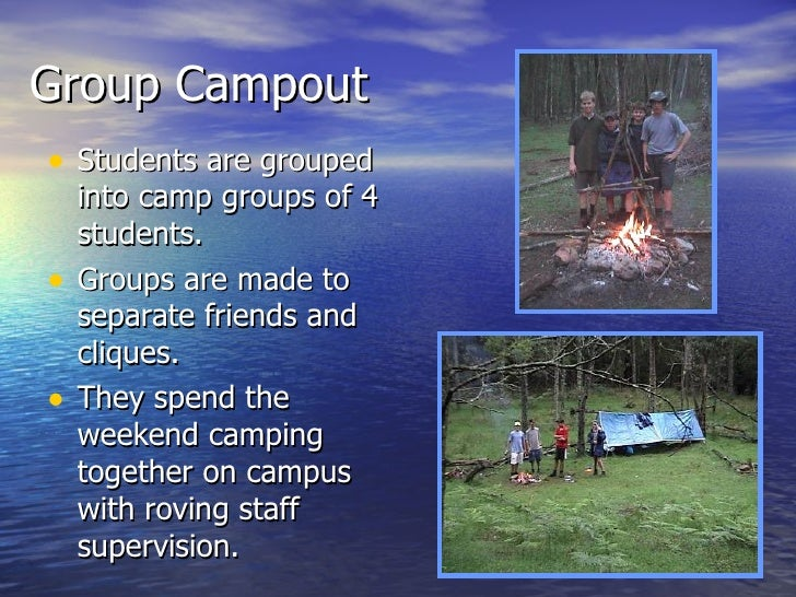 Group Campout <ul><li>Students are grouped into camp groups of 4 students. </li></ul><ul><li>Groups are made to separate f...
